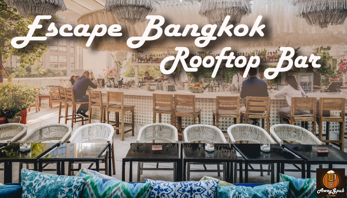 Escape Bangkok Rooftop Bar สุดฮิตสวยงามสบายตาสไตล์ Tropical awaygpub